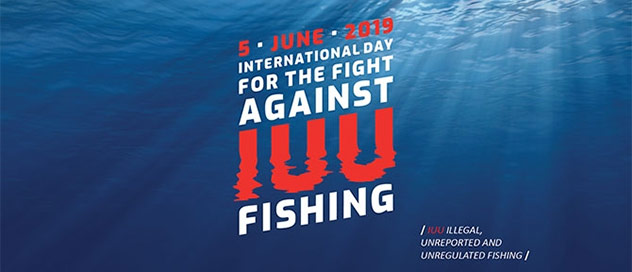 5 June 2019 - International Day for the Fight Against Illegal, Unreported and Unregulated (IUU) Fishing